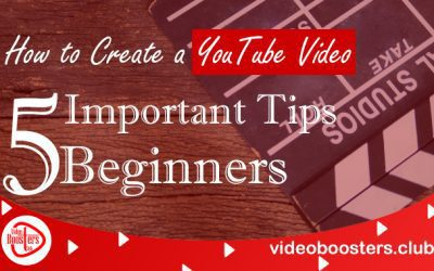 How to Create a YouTube Video: 5 Important Tips for Beginners