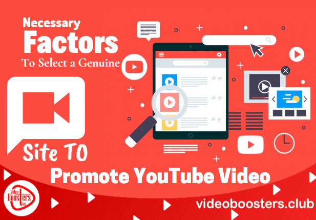 Necessary Factors to Select a Genuine Site to Promote YouTube Video