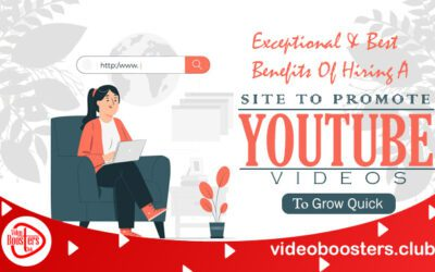 Exceptional And Best Benefits Of Hiring A Site To Promote YouTube Videos To Grow Quick