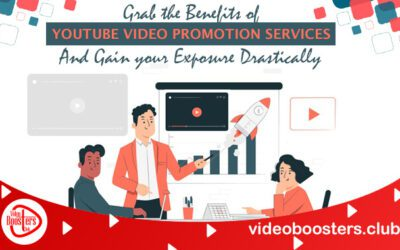 Grab The Benefits Of YouTube Video Promotion Services And Gain Your Exposure Drastically