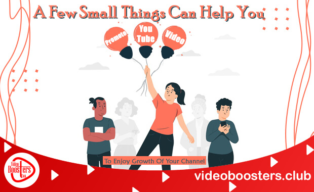 A Few Small Things Can Help You Promote YouTube Video To Enjoy Growth Of Your Channel