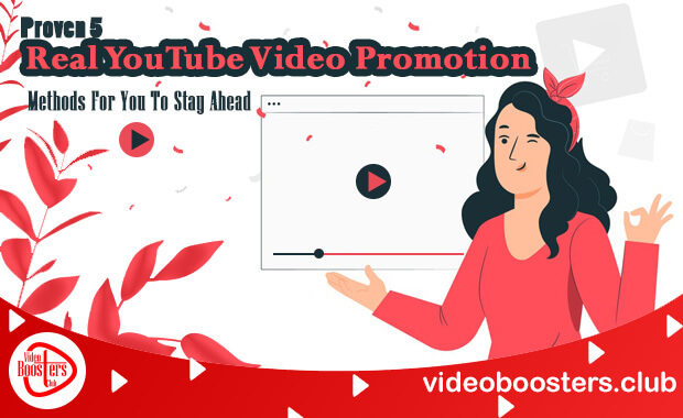 Proven 5 Real YouTube Video Promotion Methods For You To Stay Ahead